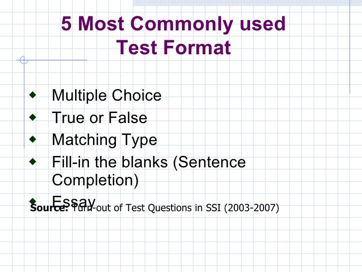 preparing a test true and false essay Test items can be written in various formats, including multiple choice, matching,  true/false, short answer, and essay  as a selected-response format, it is unable  to test writing skills, including organization of thought and originality.