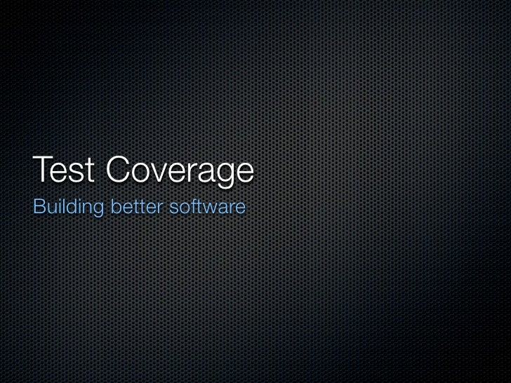 Test Coverage Building better software