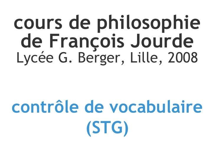 contrôle de vocabulaire (STG) cours de philosophie de François Jourde Lycée G. Berger, Lille, 2008