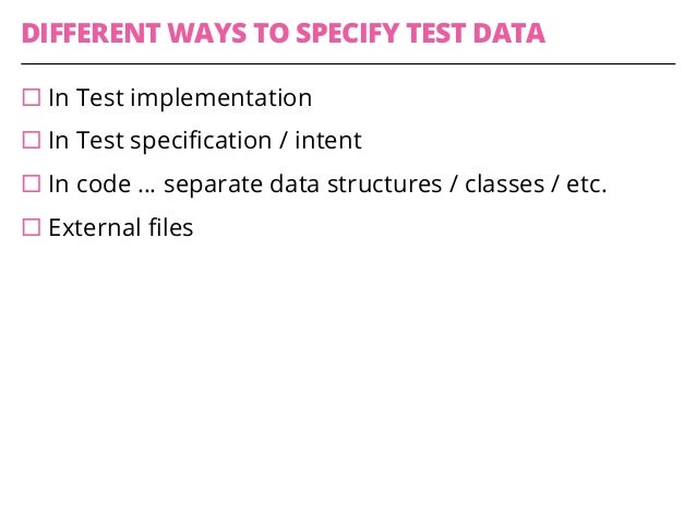 CRITERIA FOR SELECTION ¨Easy to specify ¨Easy to read and consume (by test framework) ¨Ability to override specified dat...