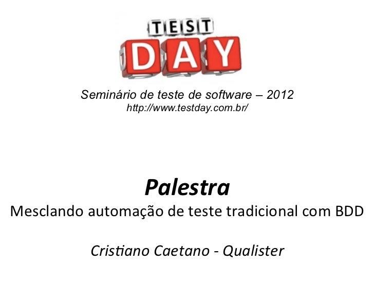 Seminário de teste de software – 2012                      http://www.testday.com.br/                          Palestra ...