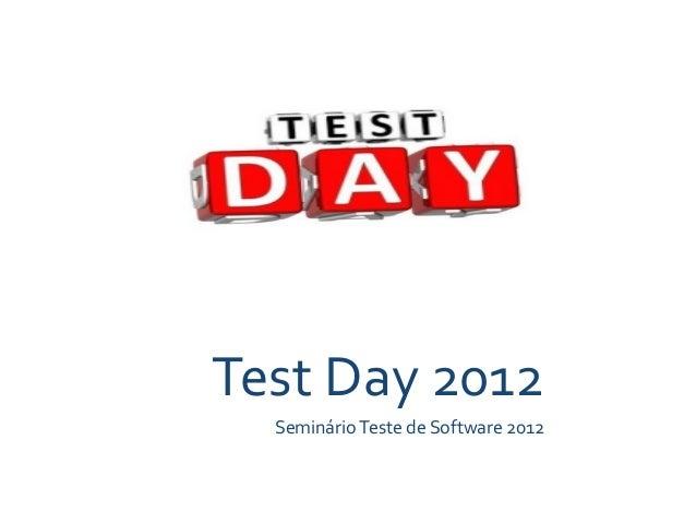 Test Day 2012     Seminário Teste de Software 2012