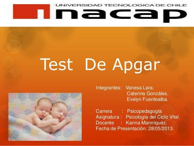 Test De Apgar Integrantes: Vanesa Lara. Caterina Gonzáles. Evelyn Fuentealba. Carrera : Psicopedagogía Asignatura : Psicol...