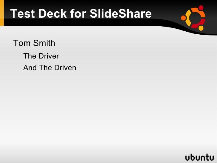 Test Deck for SlideShareTom Smith  The Driver  And The Driven