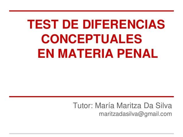 TEST DE DIFERENCIASCONCEPTUALESEN MATERIA PENALTutor: María Maritza Da Silvamaritzadasilva@gmail.com