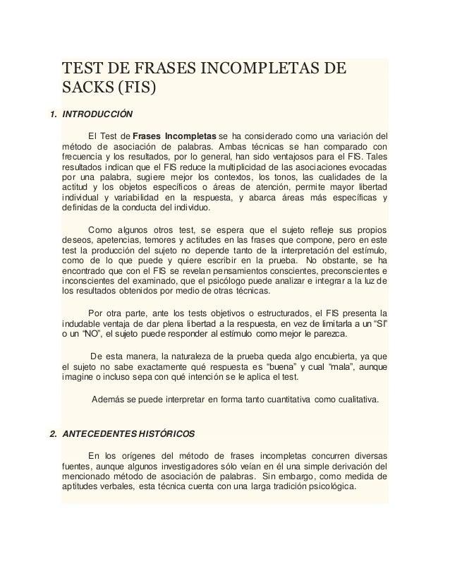 TEST DE FRASES INCOMPLETAS DE SACKS (FIS) 1. INTRODUCCIÓN El Test de Frases Incompletas se ha considerado como una variaci...