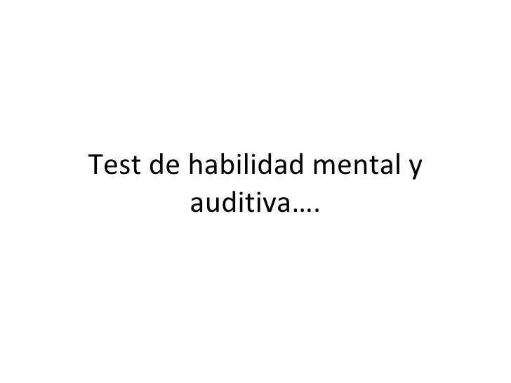 Test de habilidad mental y auditiva….