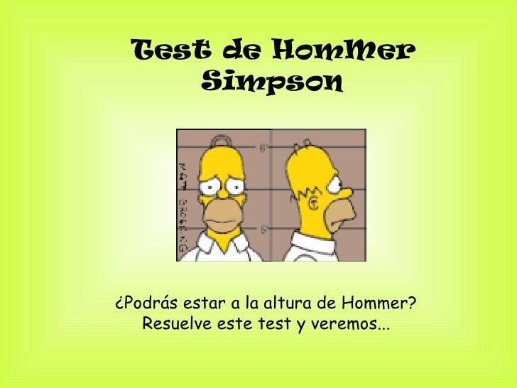 Test de HomMer Simpson   ¿Podrás estar a la altura de Hommer?  Resuelve este test y veremos...