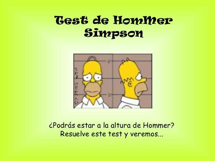 Test de HomMer     Simpson¿Podrás estar a la altura de Hommer?   Resuelve este test y veremos...