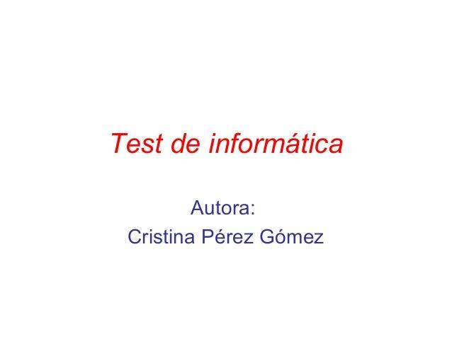 Test de informática Autora: Cristina Pérez Gómez