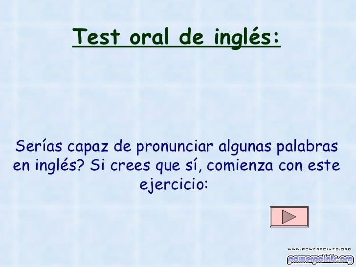 Test oral de inglés:Serías capaz de pronunciar algunas palabrasen inglés? Si crees que sí, comienza con este              ...