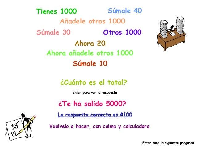 Tienes 1000          Súmale 40       Añadele otros 1000Súmale 30                     Otros 1000         Ahora 20  Ahora añ...