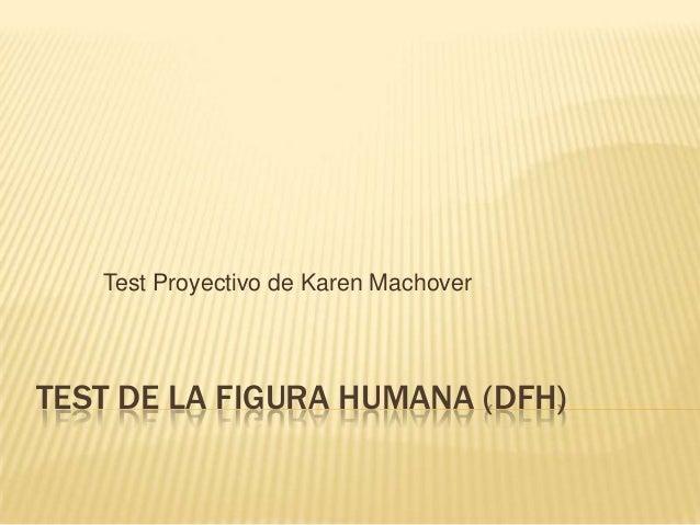 TEST DE LA FIGURA HUMANA (DFH) Test Proyectivo de Karen Machover