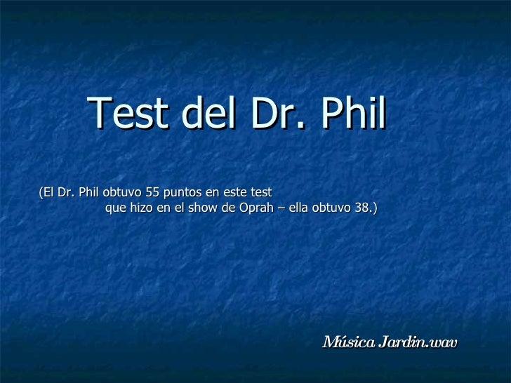 Test del Dr. Phil (El Dr. Phil obtuvo 55 puntos en este test              que hizo en el show de Oprah – ella obtuvo 38.) ...
