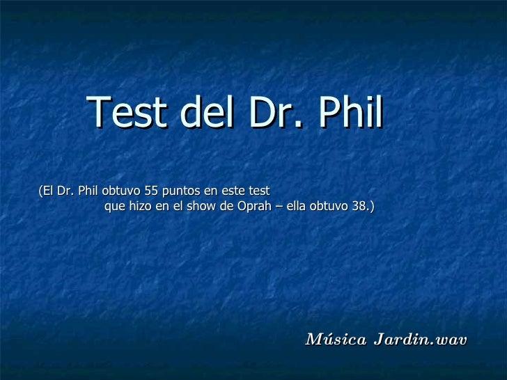 Música Jardin.wav Test del Dr. Phil (El Dr. Phil obtuvo 55 puntos en este test  que hizo en el show de Oprah – ella obtuvo...