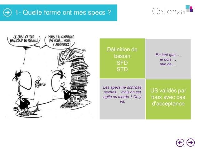 1- Quelle forme ont mes specs ?  Définition de besoin SFD STD Les specs ne sont pas sèches… mais on est agile ou merde ? O...