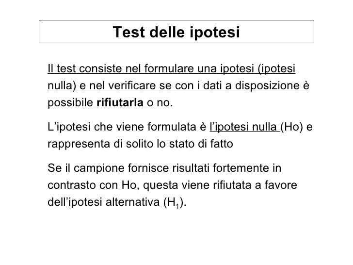 Il test consiste nel formulare una ipotesi (ipotesi nulla) e nel verificare se con i dati a disposizione è possibile  rifi...