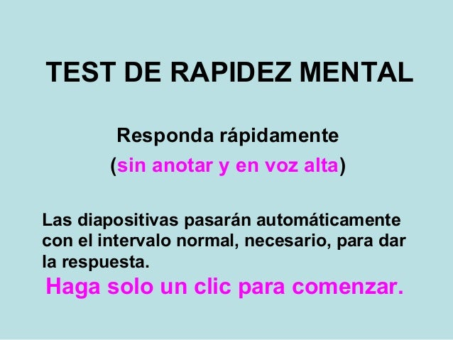 TEST DE RAPIDEZ MENTALResponda rápidamente(sin anotar y en voz alta)Las diapositivas pasarán automáticamentecon el interva...