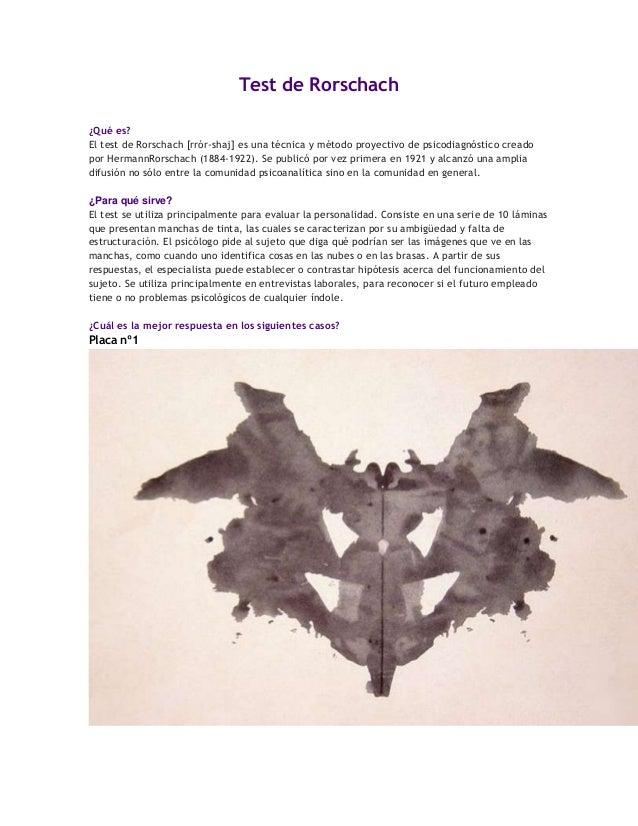 Test de Rorschach ¿Qué es? El test de Rorschach [rrór-shaj] es una técnica y método proyectivo de psicodiagnóstico creado ...