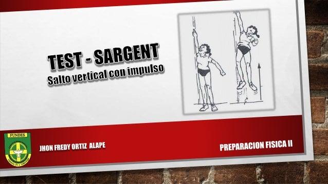SARGENT JUMP TEST La prueba de Sargent Jump (Sargent 1921), también conocido como la prueba de salto vertical, fue desarro...