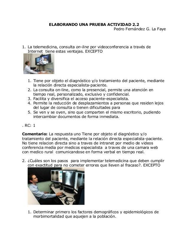ELABORANDO UNA PRUEBA ACTIVIDAD 2.2 Pedro Fernández G. La Faye 1. La telemedicina, consulta on-line por videoconferencia a...