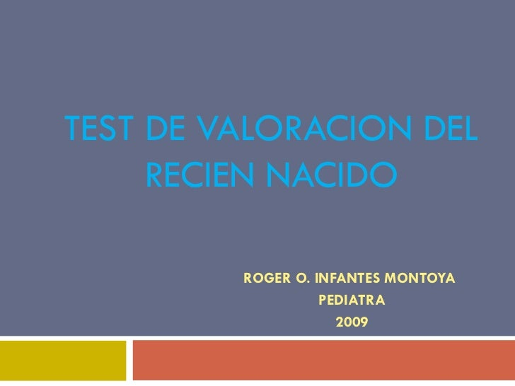 TEST DE VALORACION DEL RECIEN NACIDO ROGER O. INFANTES MONTOYA  PEDIATRA 2009