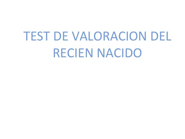 TEST DE VALORACION DEL     RECIEN NACIDO        ROGER O. INFANTES MONTOYA PEDIATRA                       2008