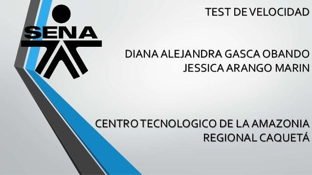 TEST DEVELOCIDAD DIANA ALEJANDRA GASCA OBANDO JESSICA ARANGO MARIN CENTROTECNOLOGICO DE LA AMAZONIA REGIONAL CAQUETÁ