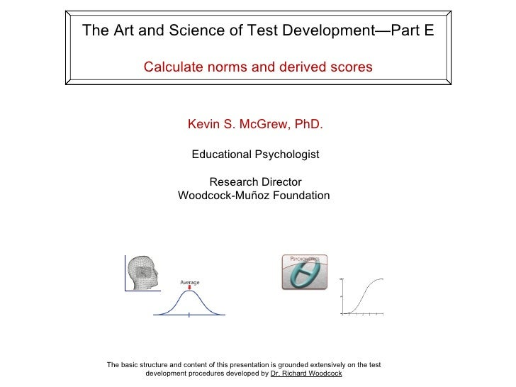 The Art and Science of Test Development—Part E                Calculate norms and derived scores                          ...