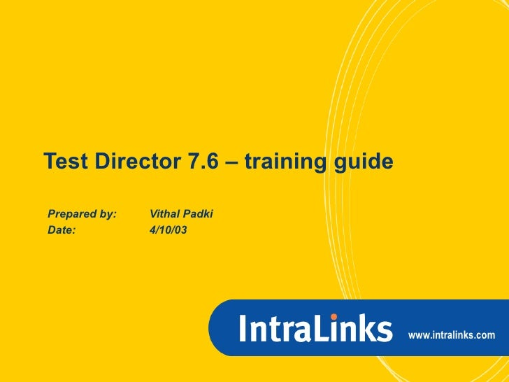 Test Director 7.6 – training guide Prepared by: Vithal Padki Date: 4/10/03