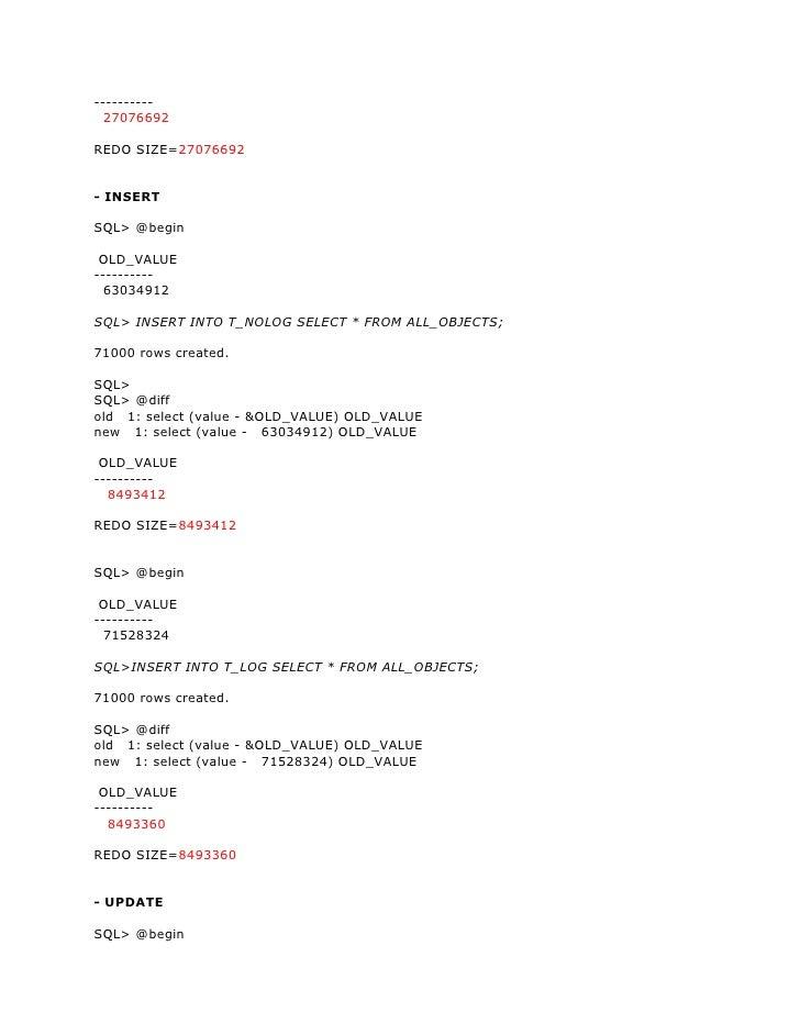 ----------   27076692  REDO SIZE=27076692   - INSERT  SQL> @begin   OLD_VALUE ----------   63034912  SQL> INSERT INTO T_NO...