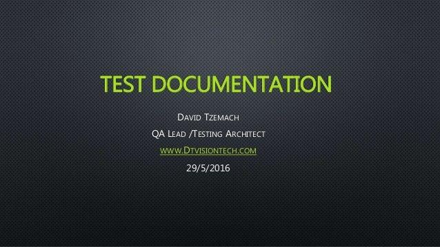 TEST DOCUMENTATION DAVID TZEMACH QA LEAD /TESTING ARCHITECT WWW.DTVISIONTECH.COM 29/5/2016