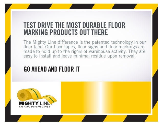 TEST DRIVE THE MOST DURABLE FLOOR MARKING PRODUCTS OUT THERE The Mighty Line difference is the patented technology in our ...