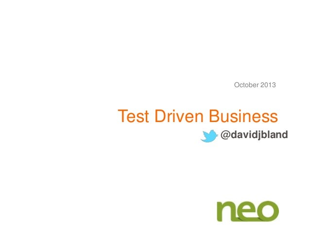 Test Driven Business October 2013 @davidjbland
