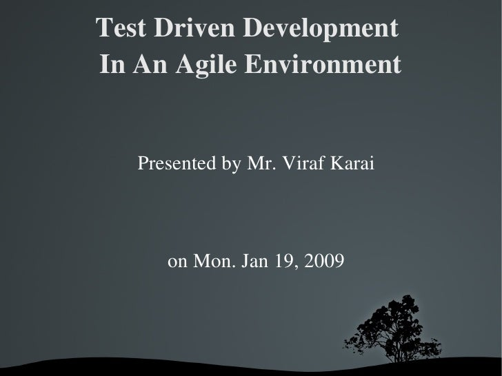 Test Driven Development  In An Agile Environment      Presented by Mr. Viraf Karai                           on Mon. Jan 1...