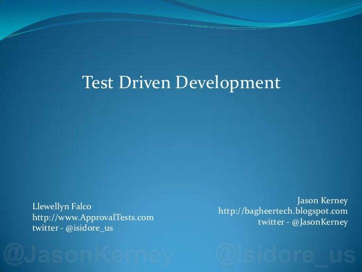 Test Driven Development<br />Jason Kerneyhttp://bagheertech.blogspot.comtwitter - @JasonKerney<br />Llewellyn Falcohttp://...