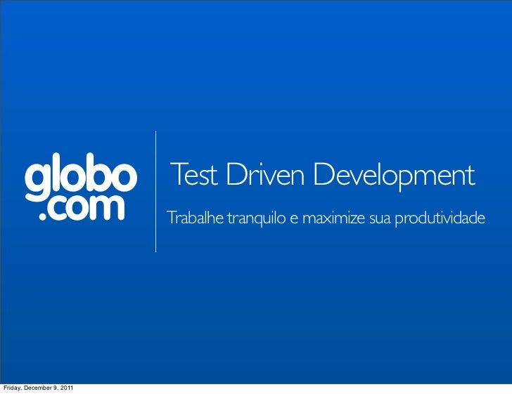 globo               Test Driven Development           .com            Trabalhe tranquilo e maximize sua produtividadeFrida...