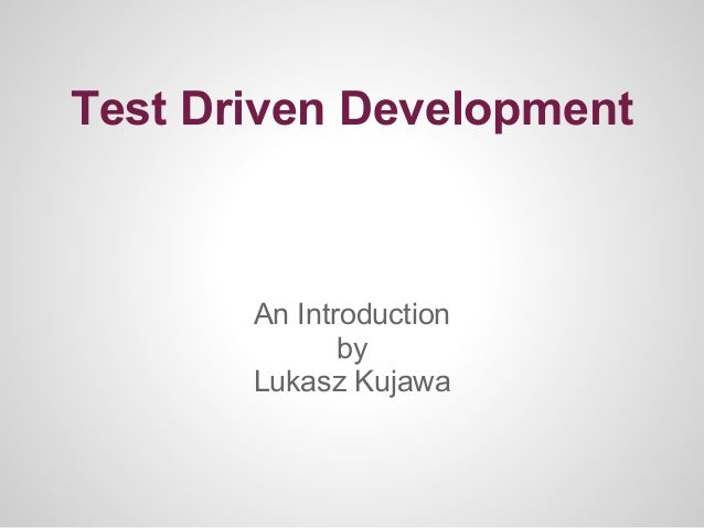 Test Driven Development       An Introduction              by       Lukasz Kujawa