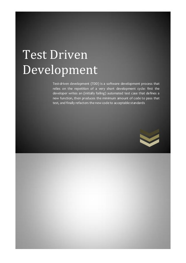Test DrivenDevelopment    Test-driven development (TDD) is a software development process that    relies on the repetition...