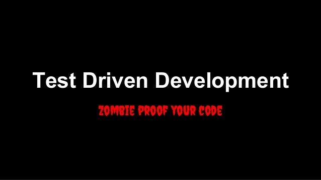 Test Driven Development Zombie proof your code