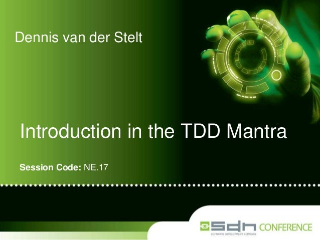 Dennis van der Stelt  Introduction in the TDD Mantra Session Code: NE.17