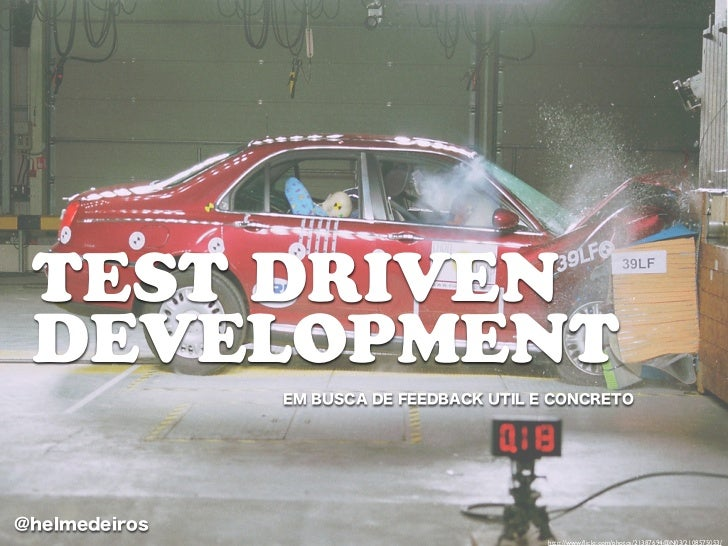 TEST DRIVEN DEVELOPMENT               EM BUSCA DE FEEDBACK UTIL E CONCRETO@helmedeiros                                    ...