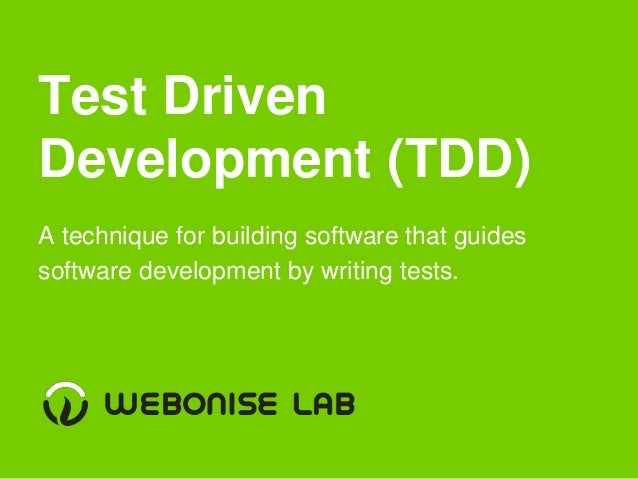 Test Driven Development (TDD) A technique for building software that guides software development by writing tests.