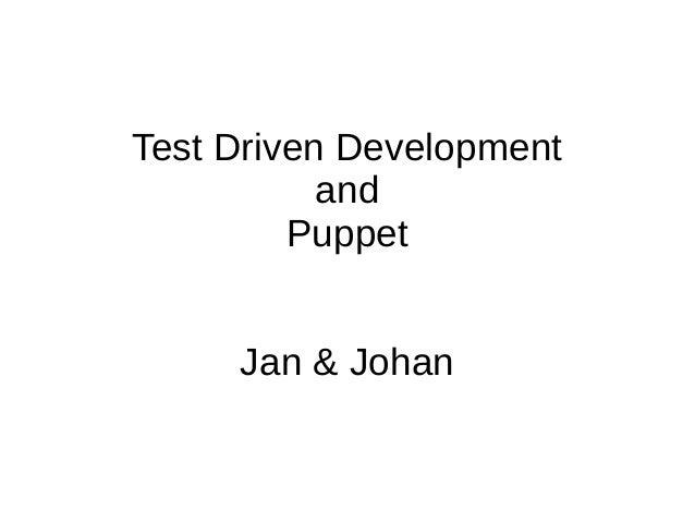 Test Driven Development and Puppet Jan & Johan