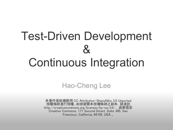 Test-Driven Development            & Continuous Integration               Hao-Cheng Lee     本著作係依據創用 CC Attribution-ShareA...