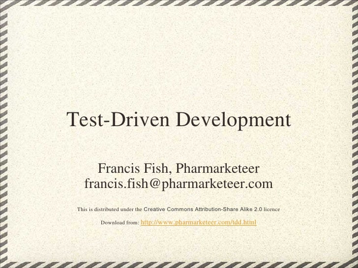 Test-Driven Development Francis Fish, Pharmarketeer [email_address] This is distributed under the  Creative Commons Attrib...