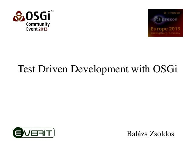 Test Driven Development with OSGi  Balázs Zsoldos