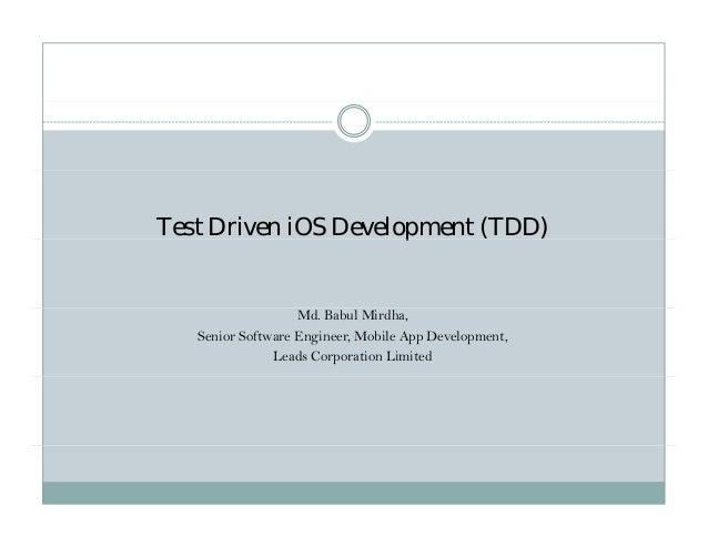 Test Driven iOS Development (TDD)p ( )Md. Babul Mirdha,Senior Software Engineer, Mobile App Development,Leads Corporation ...