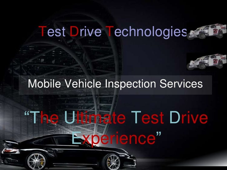 "TestDriveTechnologies<br />Mobile Vehicle Inspection Services<br />""The Ultimate Test Drive Experience""<br />"