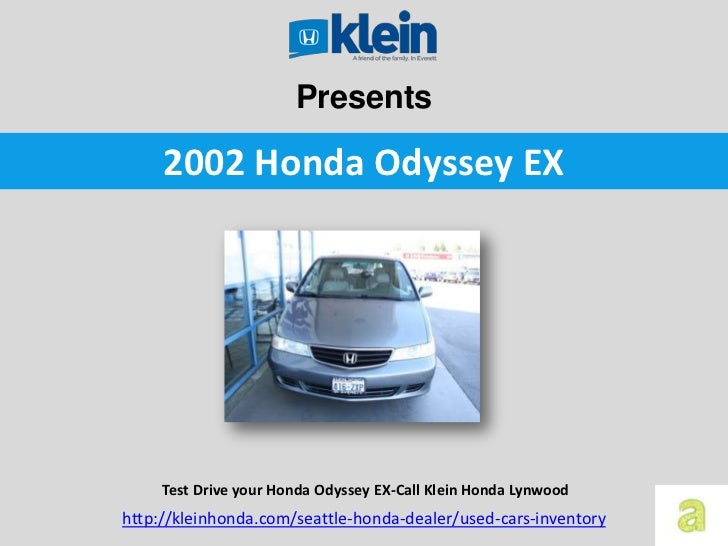 Presents     2002 Honda Odyssey EX     Test Drive your Honda Odyssey EX-Call Klein Honda Lynwoodhttp://kleinhonda.com/seat...
